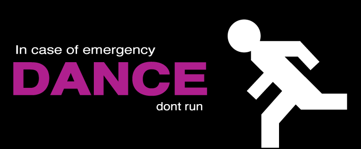 In case of emergency, DANCE, don't run